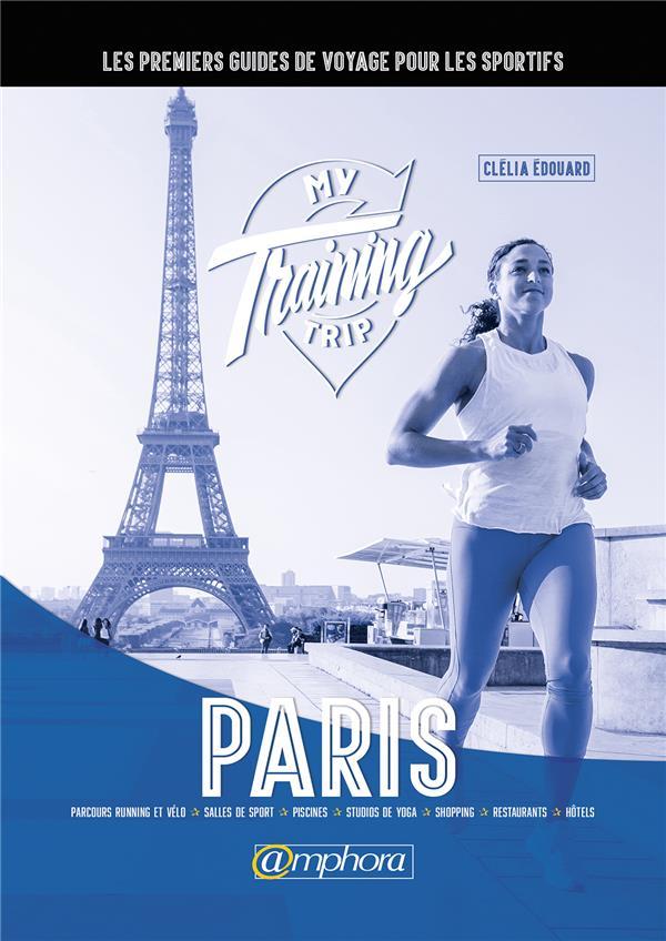 TRAINING TRIP PARIS (MY) LES PREMIERS GUIDES DE VOYAGE POUR LES SPORTIFS