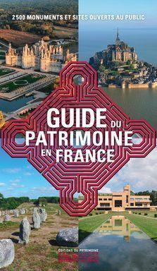 LE GUIDE DU PATRIMOINE EN FRANCE - 2 500 MONUMENTS ET SITES OUVERTS AU PUBLIC