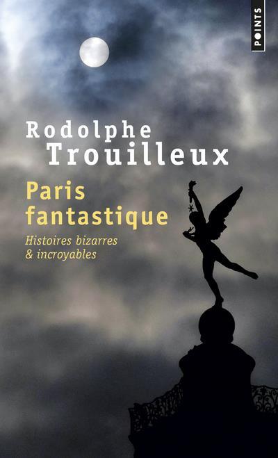 PARIS FANTASTIQUE - HISTOIRES BIZARRES & INCROYABLES