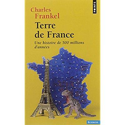 TERRE DE FRANCE. UNE HISTOIRE DE 500 MILLIONS D'ANNEES