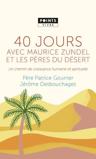 40 JOURS AVEC MAURICE ZUNDEL ET LES PERES DU DESERT. UN CHEMIN DE CROISSANCE HUMAINE ET SPIRITUELLE