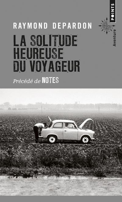 LA SOLITUDE HEUREUSE DU VOYAGEUR - PRECEDE DE NOTES