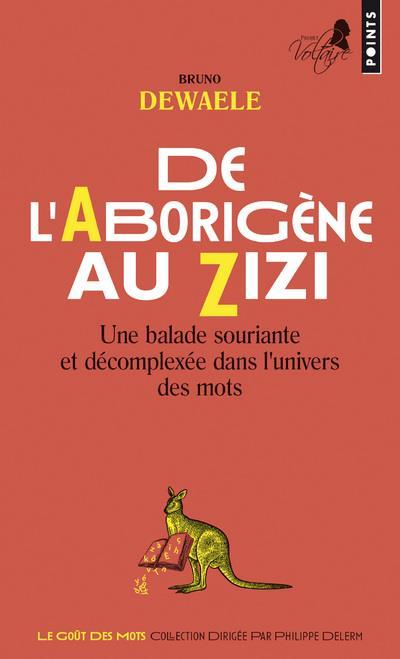 DE L'ABORIGENE AU ZIZI - UNE BALADE SOURIANTE ET DECOMPLEXEE DANS L'UNIVERS DES MOTS