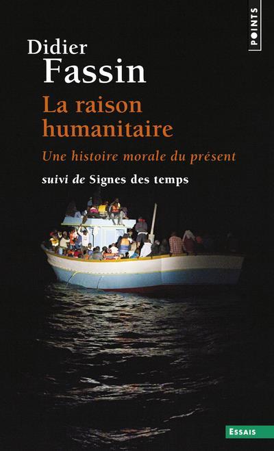 LA RAISON HUMANITAIRE - UNE HISTOIRE MORALE DU PRESENT - SUIVI DE SIGNES DES TEMPS