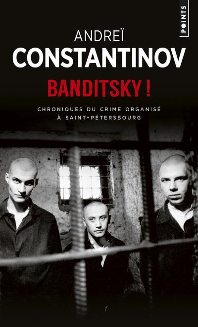 BANDITSKY ! - CHRONIQUES DU CRIME ORGANISE A SAINT-PETERSBOURG