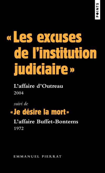 """""""LES EXCUSES DE L'INSTITUTION JUDICIAIRE"""" : L'AFFAIRE D'OUTREAU 2004. SUIVI DE """"JE DESIRE LA MORT"""" L"""