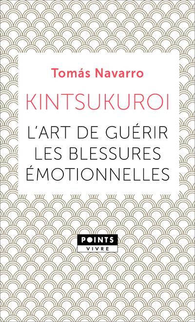 KINTSUKUROI. L'ART DE GUERIR LES BLESSURES EMOTIONNELLES