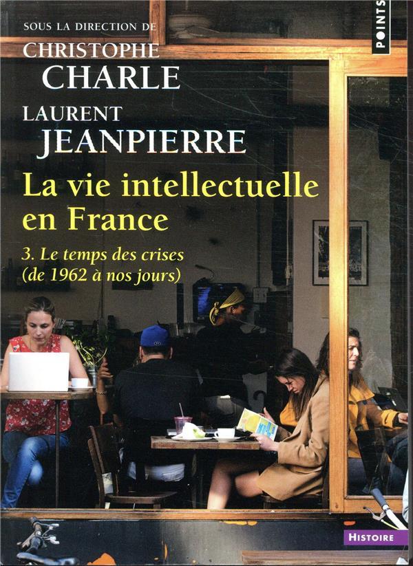 LA VIE INTELLECTUELLE EN FRANCE - TOME 3 LE TEMPS DES CERISES (DE 1962 A NOS JOURS) - VOL3