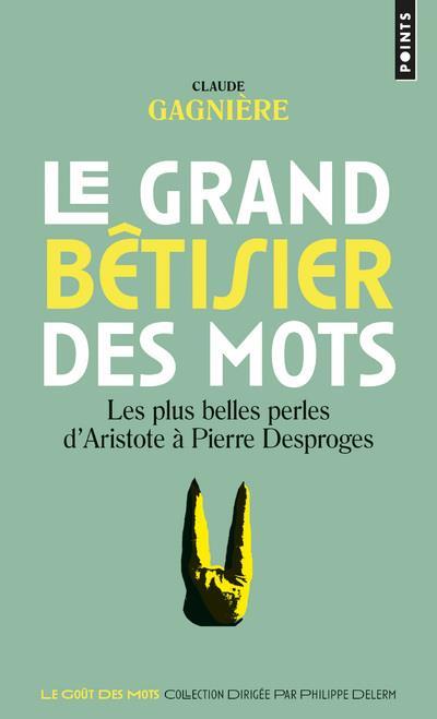 LE GRAND BETISIER DES MOTS - LES PLUS BELLES PERLES D'ARISTOTE A PIERRE DESPROGES