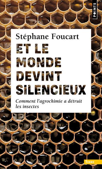 ET LE MONDE DEVINT SILENCIEUX - COMMENT L'AGROCHIMIE A DETRUIT LES INSECTES