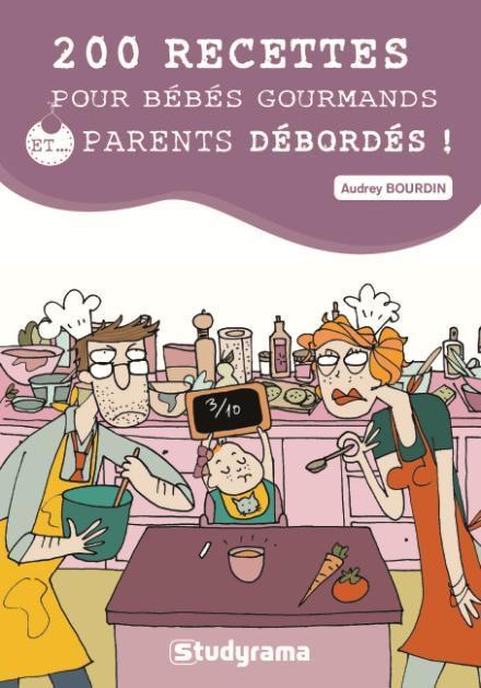 200 RECETTES POUR BEBES GOURMANDS ET PARENTS DEBORDES !