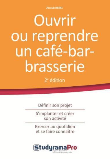 OUVRIR OU REPRENDRE UN CAFE-BAR-BRASSERIE 2ED