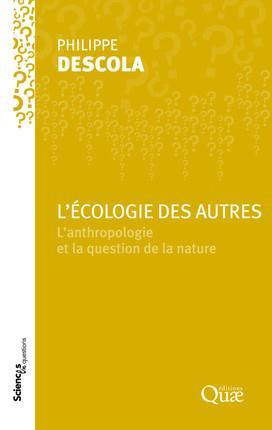 L ECOLOGIE DES AUTRES  L ANTHROPOLOGIE ET LA QUESTION DE LA NATURE