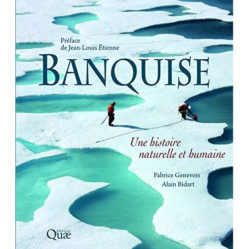 BANQUISE - UNE HISTOIRE NATURELLE ET HUMAINE  PREFACE DE JEAN LOUIS ETIENNE