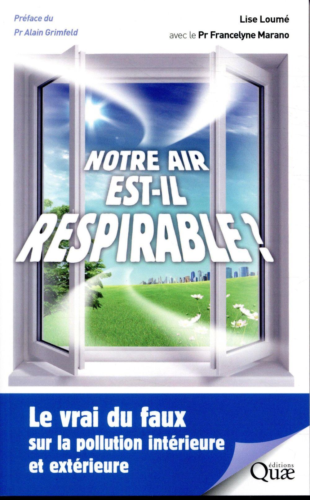 NOTRE AIR EST IL RESPIRABLE - LE VRAI DU FAUX SUR LA POLLUTION INTERIEURE ET EXTERIEURE  PREFACE DU