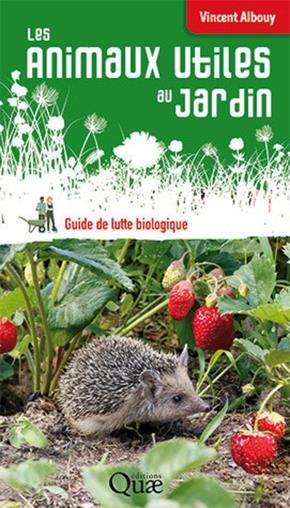 LES ANIMAUX UTILES AU JARDIN - GUIDE DE LUTTE BIOLOGIQUE