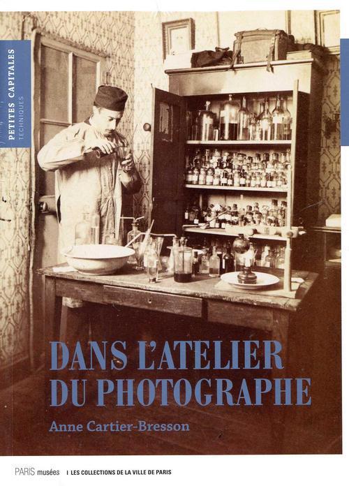 DANS L'ATELIER DU PHOTOGRAPHE LA PHOTOGRAPHIE MISE EN SCENE, 1839-2006