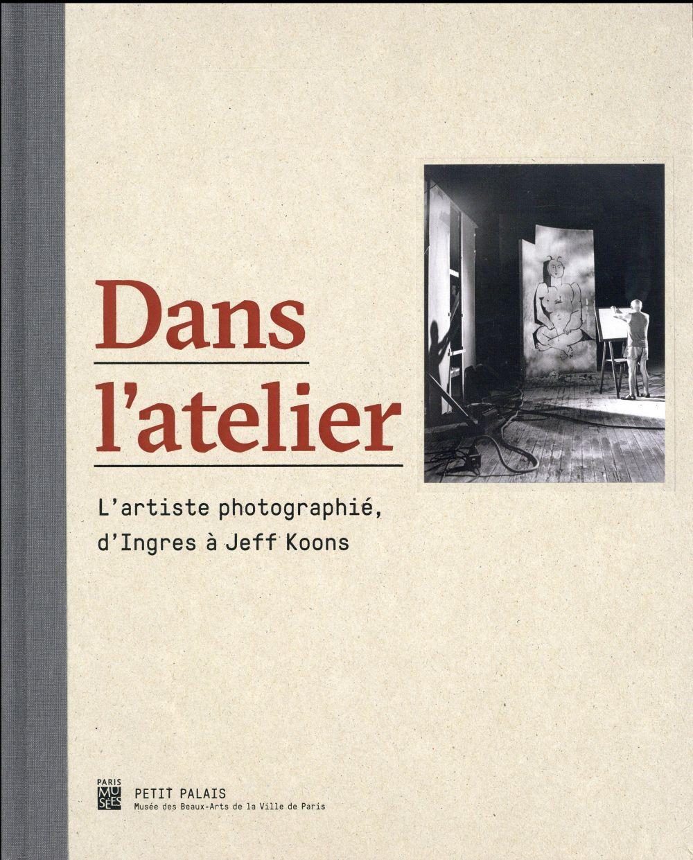 DANS L'ATELIER L'ARTISTE PHOTOGRAPHIE, D'INGRES A JEFF KOONS