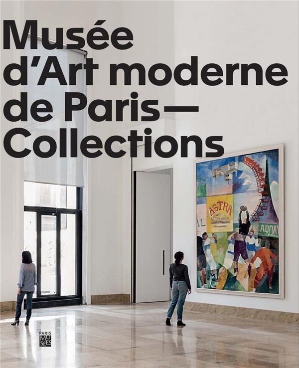 COLLECTIONS DU MUSEES D'ART MODERNE DE LA VILLE DE PARIS (LES)