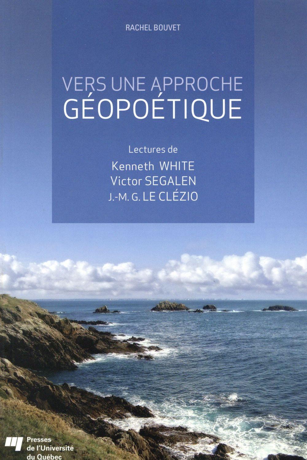 Vers une approche géopoétique, Lectures de Kenneth White, de Victor Segalen et de J.-M. G. Le Clézio