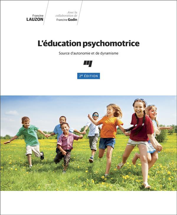 L' EDUCATION PSYCHOMOTRICE, 2E EDITION - SOURCE D'AUTONOMIE ET DE DYNAMISME