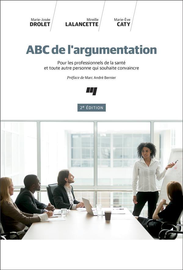 ABC DE L'ARGUMENTATION, 2E EDITION - POUR LES PROFESSIONNELS DE LA SANTE ET TOUTE AUTRE PERSONNE QUI