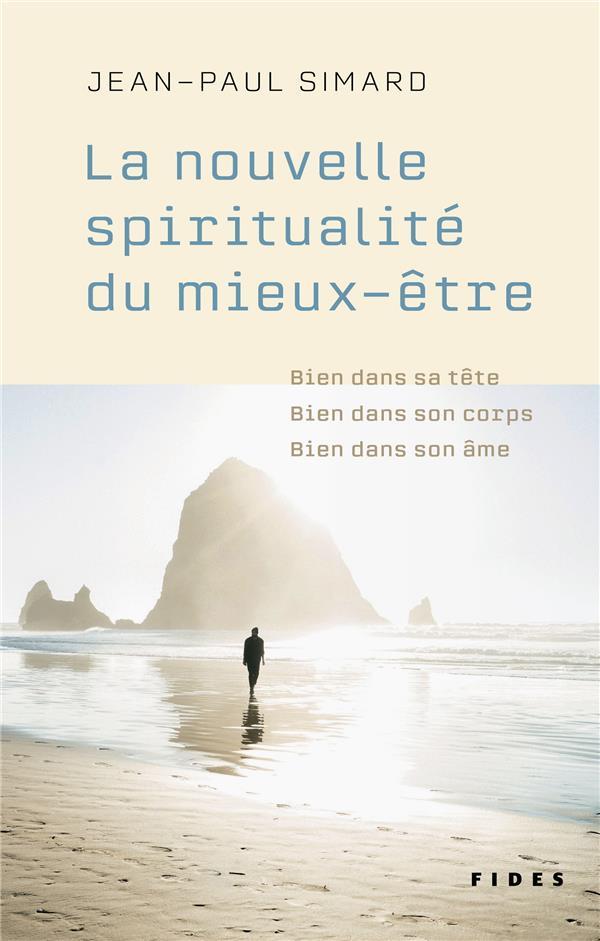 LA NOUVELLE SPIRITUALITE DU MIEUX-ETRE - BIEN DANS SA TETE, BIEN DANS SON CORPS, BIEN DANS SON AME