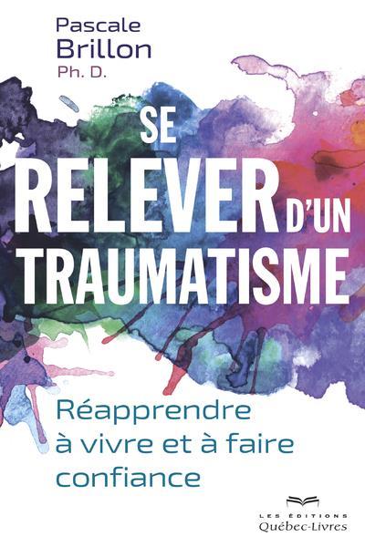SE RELEVER D'UN TRAUMATISME - REAPPRENDRE A VIVRE ET A FAIRE CONFIANCE -NOUVELLE EDITION-