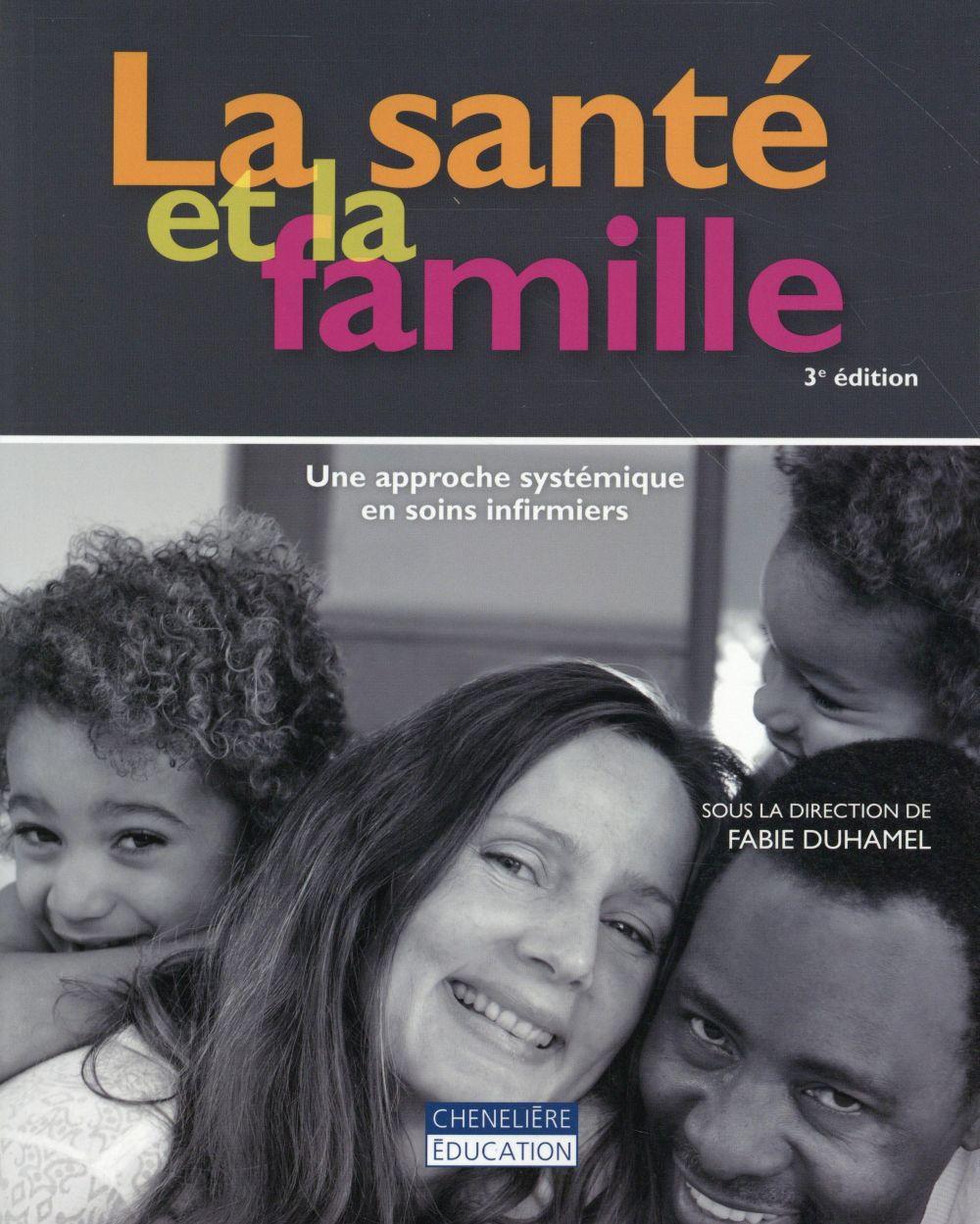SANTE ET LA FAMILLE (3ED) (LA) - UNE APPROCHE SYSTEMIQUE EN SOINS INFIRMIERS