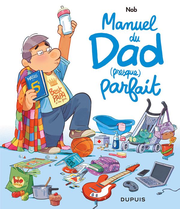 LE GUIDE DE DAD (PRESQUE PARFA - MANUEL DU DAD (PRESQUE) PARFAIT - TOME 0 - MANUEL DU DAD (PRESQUE)