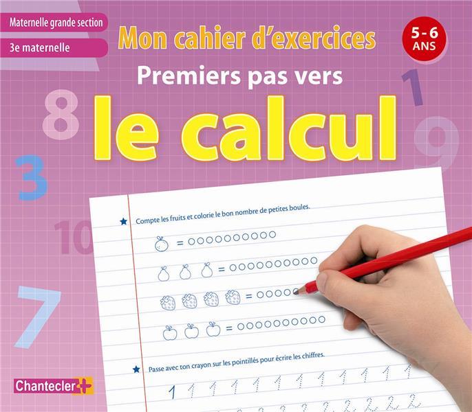 MON CAHIER D'EXERCICES PREMIERS PAS VERS LE CALCUL (5-6 A.)