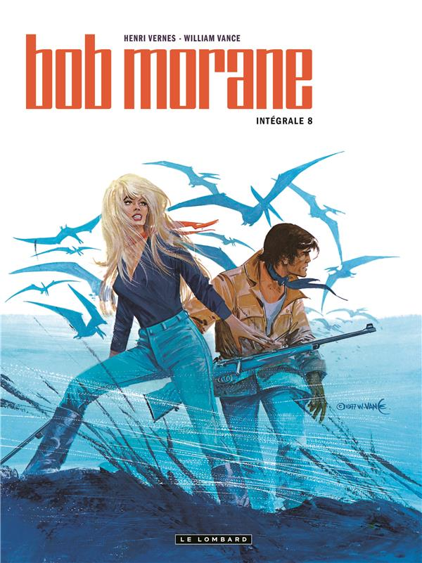 INT BOB MORANE NELLE VERSION T8 INTEGRALE BOB MORANE NOUVELLE VERSION - TOME 8 - INTEGRALE BOB MORAN