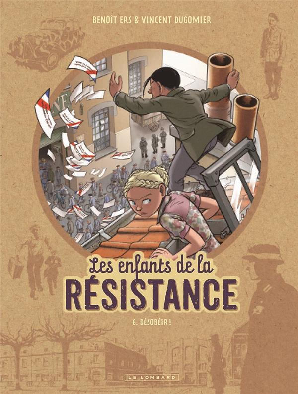 LES ENFANTS DE LA RESISTANCE - TOME 6 - DESOBEIR !