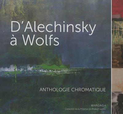 D'ALECHINSKY A WOLFS ANTHOLOGIE CHROMATIQUE - UNE SELECTION DE LA COLLECTION D'ART DE LA PROVINCE DU