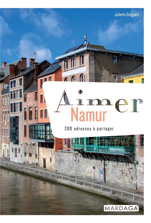 AIMER NAMUR - 200 ADRESSES A PARTAGER