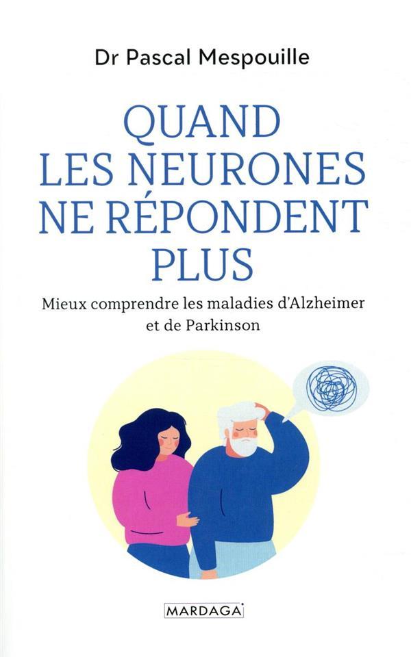 QUAND LES NEURONES NE REPONDENT PLUS - MIEUX COMPRENDRE LES MALADIES D'ALZHEIMER ET DE PARKINSON