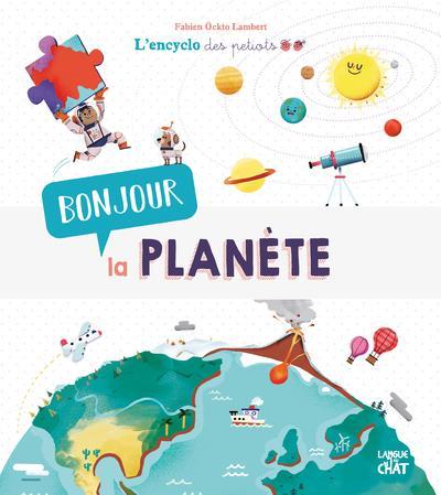 BONJOUR LA PLANETE L'ENCYCLO DES PETIOTS