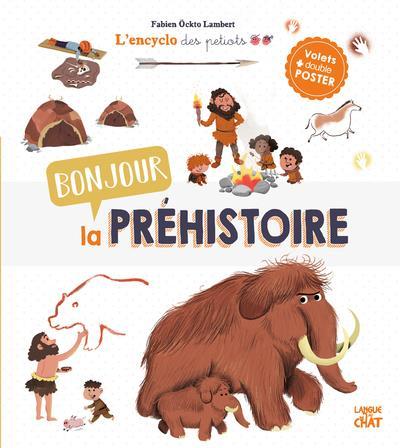 BONJOUR LA PREHISTOIRE - L'ENCYCLO DES PETIOTS