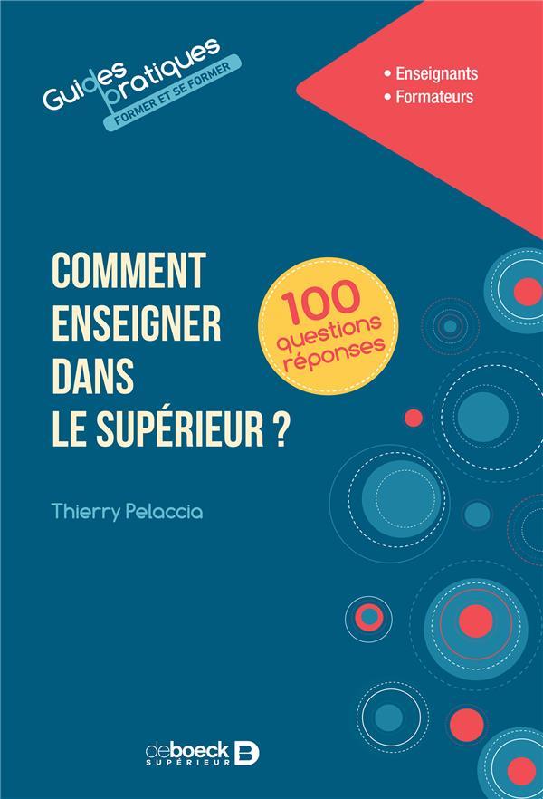 COMMENT ENSEIGNER DANS LE SUPERIEUR EN 100 QUESTIONS REPONSES - A L'UNIVERSITE ET DANS LES DIFFERENT