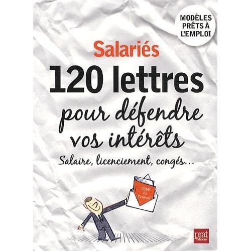SALARIES, 120 LETTRES POUR DEFENDRE VOS INTERETS - SALAIRE, LICENCIEMENT, CONGES