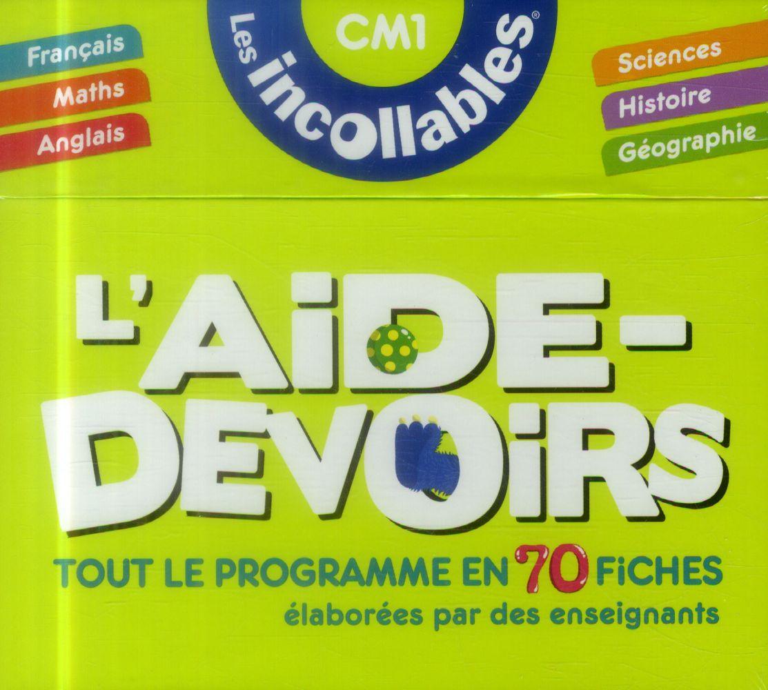 INCOLLABLES - L'AIDE-DEVOIRS CM1, TOUT LE PROGRAMME EN 70 FICHES