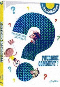 INCOLLABLES - 700 POURQUOI / COMMENT - NOUVELLE EDITION