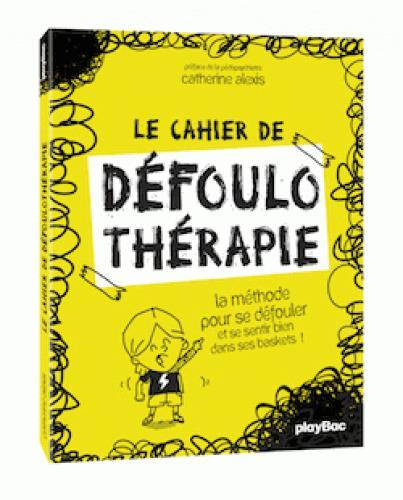 LE CAHIER DE DEFOULO THERAPIE - LA DEFOULOTHERAPIE, C'EST DROLE COMME CA FAIT DU BIEN !