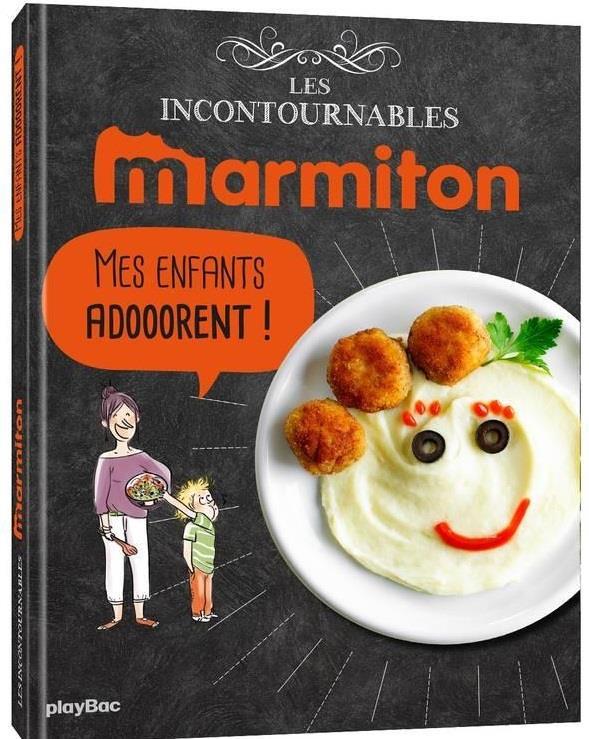 MARMITON MES ENFANTS ADORENT !  LES RECETTES INCONTOURNABLES