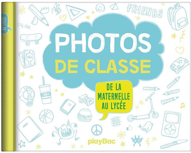 MON ALBUM PHOTOS DE CLASSE - DE LA MATERNELLE AU LYCEE