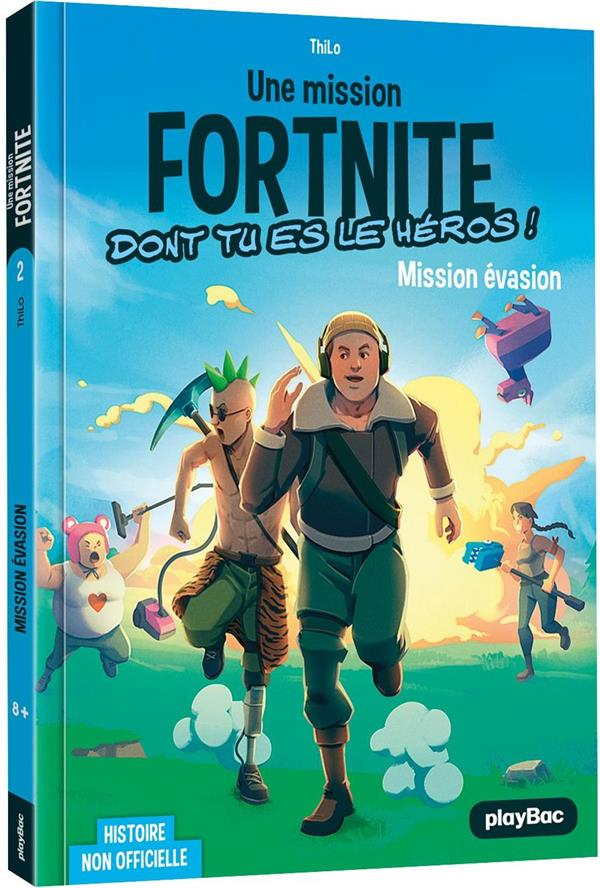 FORTNITE - NON OFFICIEL - T01 - UNE MISSION FORTNITE DONT TU ES LE HEROS - TOME 2 - MISSION EVASION