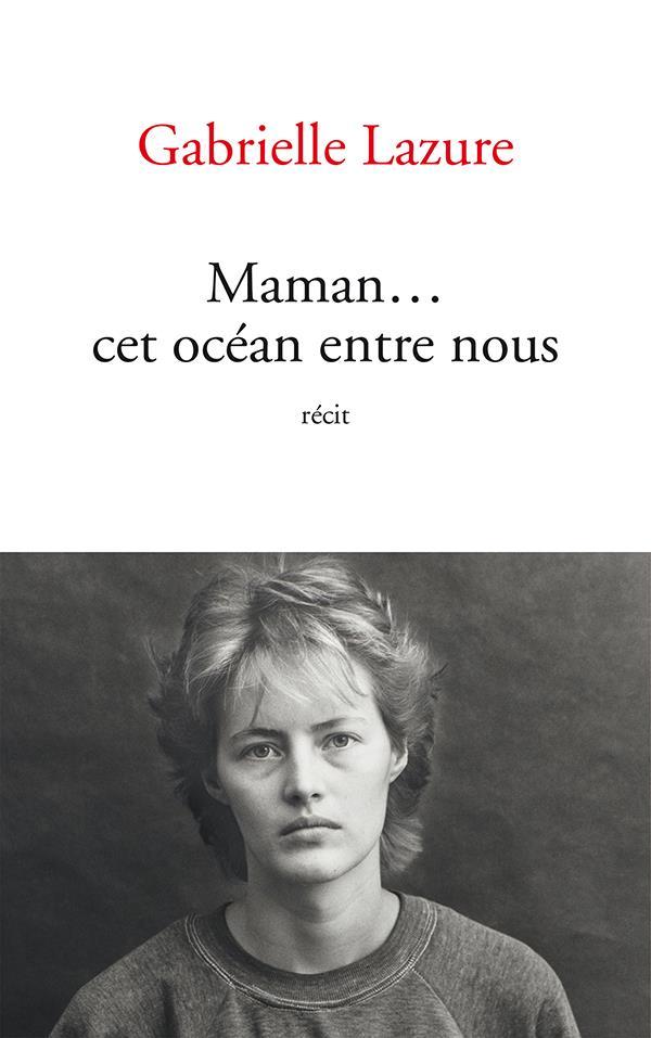 MAMAN... CET OCEAN ENTRE NOUS