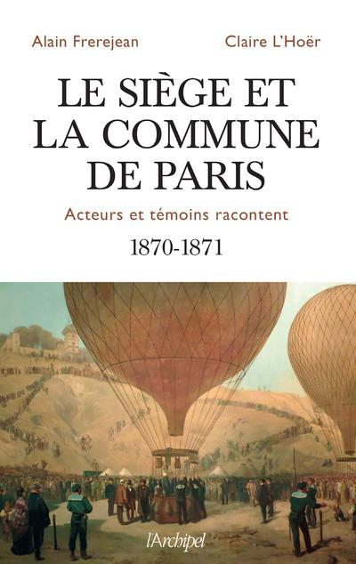 LE SIEGE ET LA COMMUNE DE PARIS - ACTEURS ET TEMOINS RACONTENT - 1870-1871