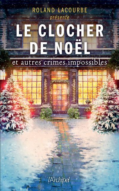 LE CLOCHER DE NOEL ET AUTRES CRIMES IMPOSSIBLES