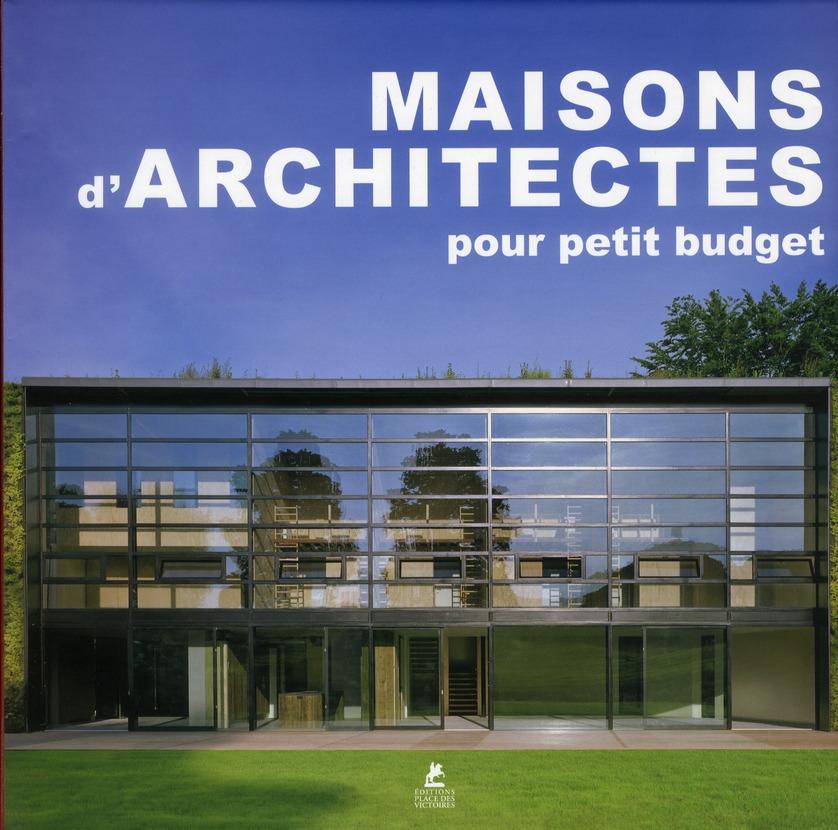 MAISONS D'ARCHITECTES POUR PETIT BUDGETS